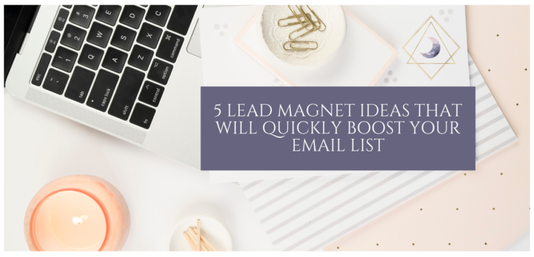 5 Lead Magnet Ideas That Will Quickly Boost Your Email List